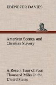 American Scenes, and Christian Slavery A Recent Tour of Four Tho
