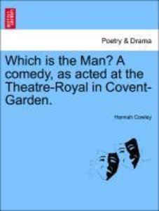Which is the Man? A comedy, as acted at the Theatre-Royal in Cov