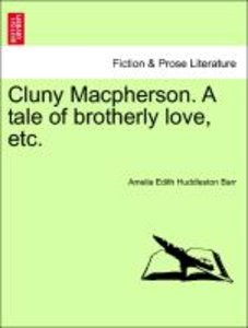 Cluny Macpherson. A tale of brotherly love, etc.