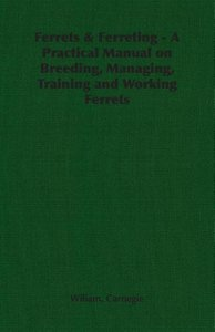 Ferrets & Ferreting - A Practical Manual on Breeding, Managing,