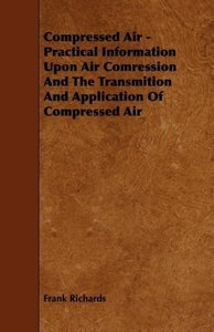 Compressed Air - Practical Information Upon Air Comression And T