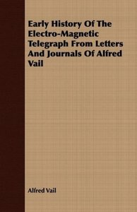 Early History Of The Electro-Magnetic Telegraph From Letters And
