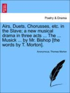 Airs, Duets, Chorusses, etc. in the Slave; a new musical drama i