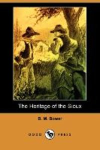 The Heritage of the Sioux (Dodo Press)