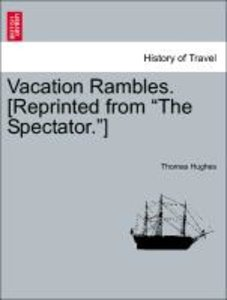 """Vacation Rambles. [Reprinted from """"The Spectator.""""]"""