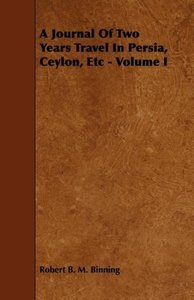 A Journal of Two Years Travel in Persia, Ceylon, Etc - Volume I