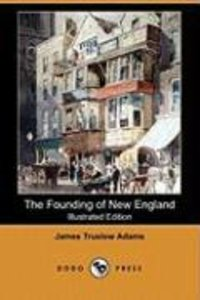 The Founding of New England (Illustrated Edition) (Dodo Press)