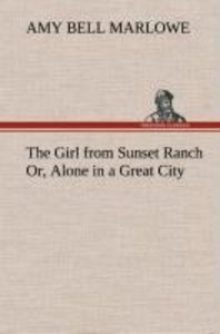 The Girl from Sunset Ranch Or, Alone in a Great City