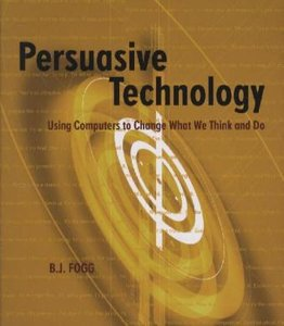 Persuasive Technology: Using Computers to Change What We Think a