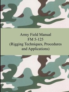 Army Field Manual FM 5-125 (Rigging Techniques, Procedures and A