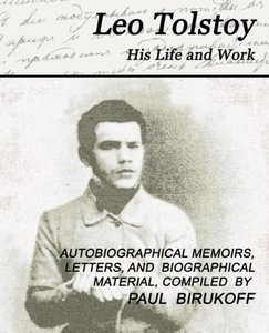 Leo Tolstoy - His Life and Work
