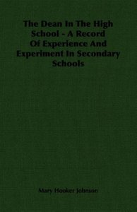 The Dean In The High School - A Record Of Experience And Experim