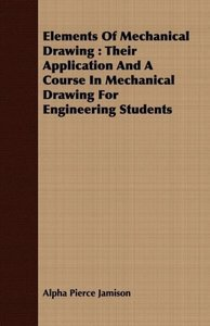 Elements of Mechanical Drawing: Their Application and a Course i