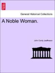 A Noble Woman. Vol. I.