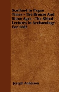 Scotland In Pagan Times - The Bronze And Stone Ages - The Rhind