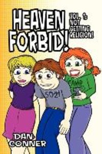 Heaven Forbid! Volume 1: Not Getting Religion!