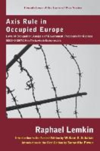 Axis Rule in Occupied Europe: Laws of Occupation, Analysis of Go