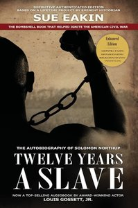 Twelve Years a Slave - Enhanced Edition by Dr. Sue Eakin Based o