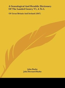 A Genealogical And Heraldic Dictionary Of The Landed Gentry V1,
