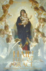 Hail! Full of Grace: Simple Thoughts on the Rosary