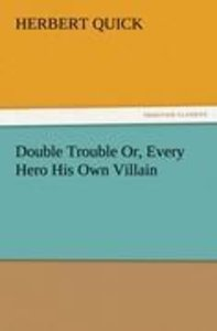 Double Trouble Or, Every Hero His Own Villain