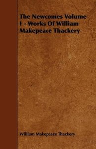 The Newcomes Volume I - Works of William Makepeace Thackery