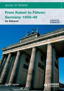 Access to History: From Kaiser to Führer: Germany 1900-1945 for