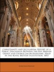 Christianity and Secularism: Report of a Public Discussion Betwe