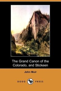 The Grand Canon of the Colorado, and Stickeen (Dodo Press)