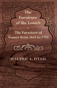 The Furniture of the Louis's - The Furniture of France from 1643