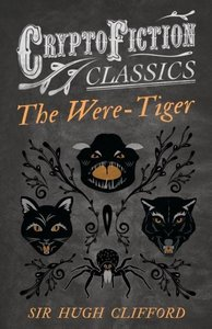 The Were-Tiger (Cryptofiction Classics - Weird Tales of Strange