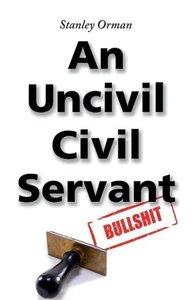 """Stanley Orman """"An Uncivil Civil Servant"""""""