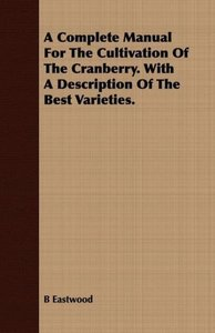 A Complete Manual For The Cultivation Of The Cranberry. With A D