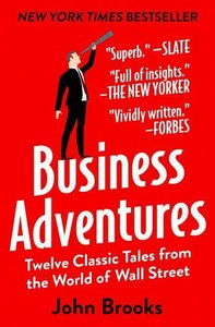 Business Adventures: Twelve Classic Tales from the World of Wall