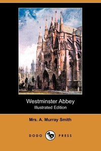 Westminster Abbey (Illustrated Edition) (Dodo Press)