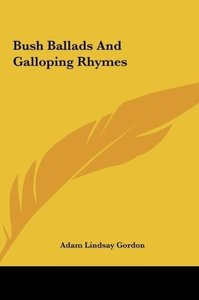 Bush Ballads And Galloping Rhymes