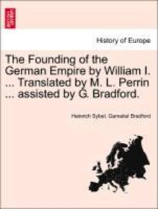 The Founding of the German Empire by William I. ... Translated b