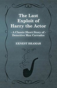 The Last Exploit of Harry the Actor (a Classic Short Story of De