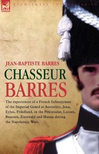 Chasseur Barres - The experiences of a French Infantryman of the