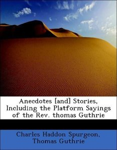 Anecdotes [and] Stories, Including the Platform Sayings of the R