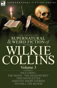 The Collected Supernatural and Weird Fiction of Wilkie Collins