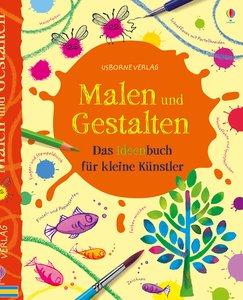 Malen und Gestalten: Das Ideenbuch für kleine Künstler