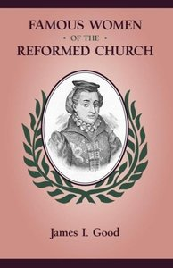 FAMOUS WOMEN OF THE REFORMED CHURCH