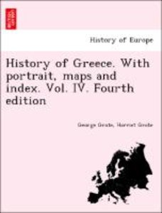 History of Greece. With portrait, maps and index. Vol. IV. Fourt