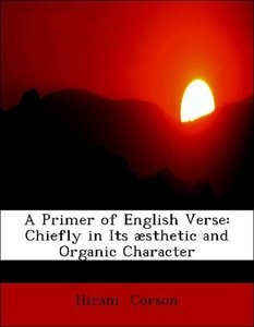 A Primer of English Verse: Chiefly in Its æsthetic and Organic C