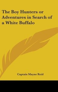The Boy Hunters or Adventures in Search of a White Buffalo