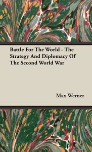 Battle for the World - The Strategy and Diplomacy of the Second