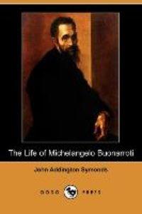 The Life of Michelangelo Buonarroti (Dodo Press)