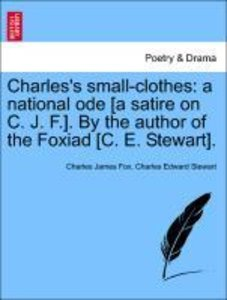 Charles's small-clothes: a national ode [a satire on C. J. F.].