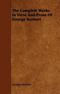 The Complete Works In Verse And Prose Of George Herbert